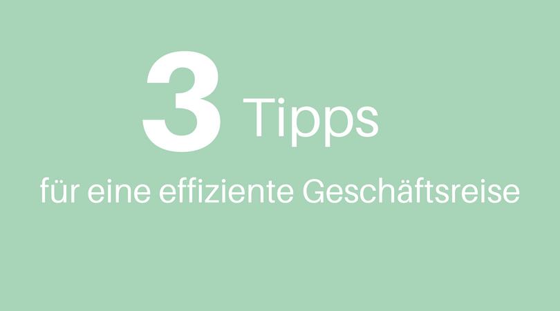 3 Tipps für eine effiziente Geschäftsreise