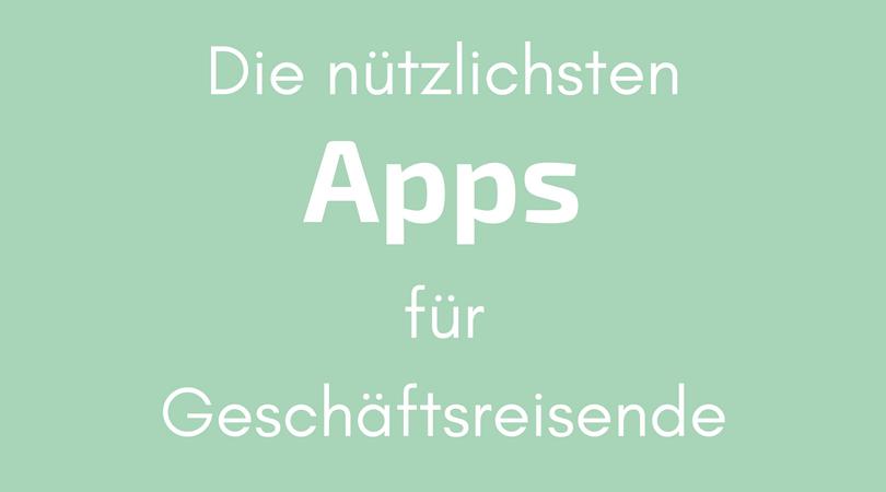 Die nützlichsten Apps für Geschäftsreisende