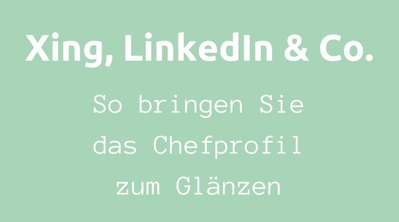 XIng, LinkedIn und Co. So bringen Sie das Chef-Profil zum Glänzen