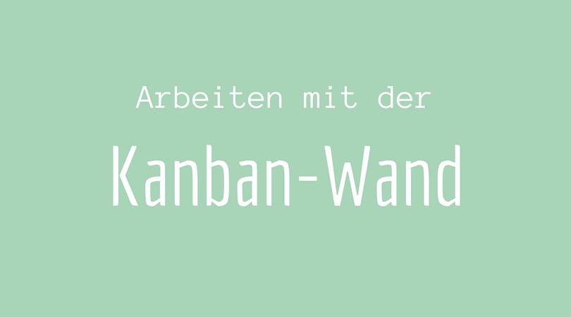 Arbeiten mit der Kanban-Wand