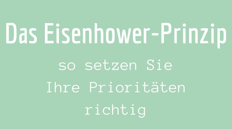 Das Eisenhower-Prinzip So setzen Sie Ihre Prioritäten richtig