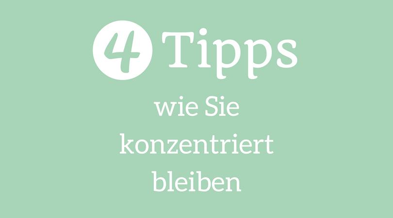 4 Tipps wie Sie konzentriert bleiben