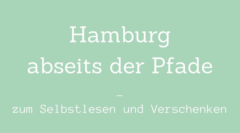 Hamburg abseits der Pfade zum Selbstlesen und Verschenken