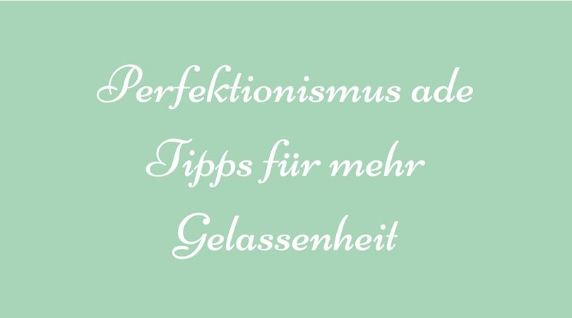 tipps für den umgang mit dem perfektionismus