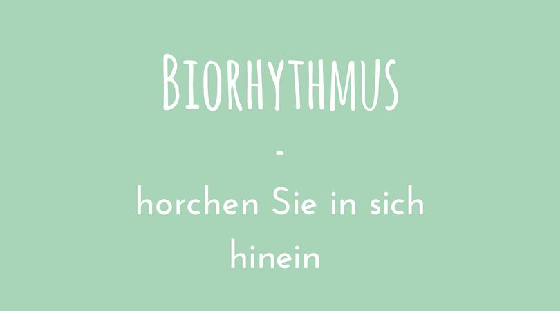 Biorhythmus - horchen Sie in sich hinein
