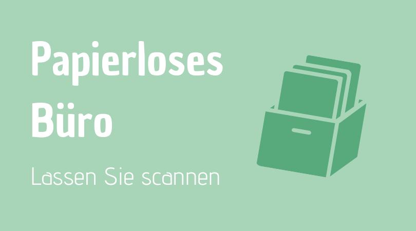 Papierloses Büro: Lassen Sie scannen
