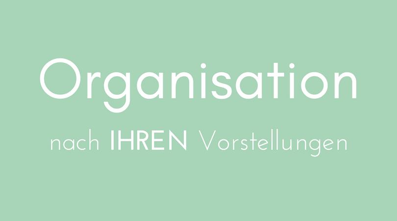 Organisation nach Ihren Vorstellungen