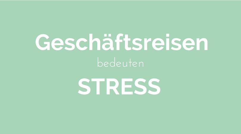 geschäftsreisen stress