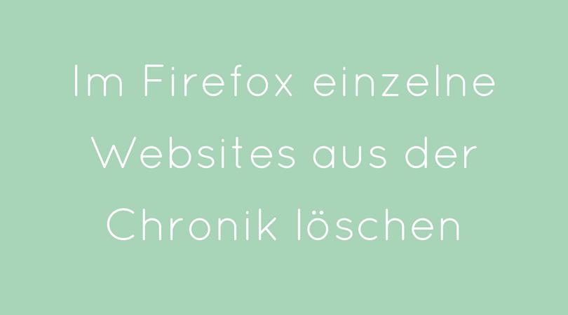 Im Firefox einzelne Websites aus der Chronik löschen