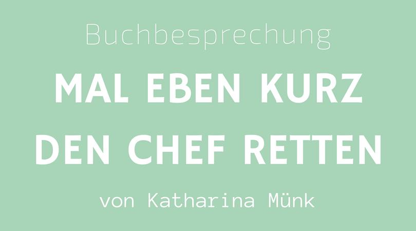 Mal eben kurz den Chef retten, Katharina Münk, Buchbesprechung