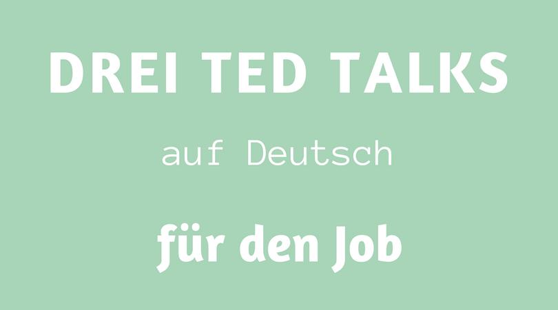 drei TED Talks auf Deutsch für den Job